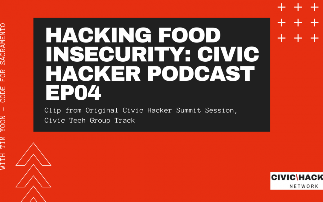Hacking Food Insecurity: Civic Hacker Podcast Episode 4